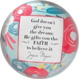 God Doesn't Give You the Dream He Gifts You the Faith Paperweight