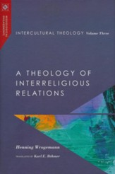 Intercultural Theology, Volume Three: A Theology of Interreligious Relations