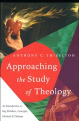 Approaching the Study of Theology: An Introduction to Key Thinkers, Concepts, Methods & Debates