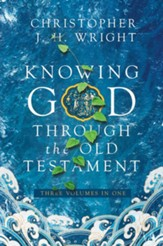 Knowing God Through the Old Testament: 3 Volumes in 1