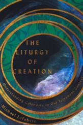 The Liturgy of Creation: Understanding Calendars in Old Testament Context