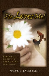 He Loves Me!: Learning to Live in the Father's Affection - eBook
