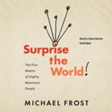 Surprise the World: The Five Habits of Highly Missional People - unabridged audiobook on CD