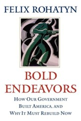Bold Endeavors: How Our Government Built America, and Why It Must Rebuild Now - eBook