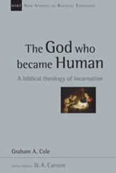 The God Who Became Human: A Biblical Theology of Incarnation - eBook