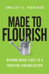 Made to Flourish: Beyond Quick Fixes to a Thriving Organization - eBook