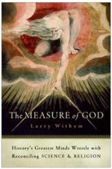 The Measure of God: History's Greatest Minds Wrestle   with Reconciling Science & Religion