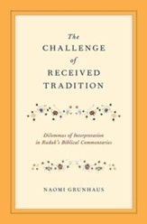The Challenge of Received Tradition: Dilemmas of Interpretation in Radak's Biblical Commentaries
