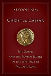 Christ and Caesar: The Gospel and the Roman Empire in the Writings of Paul and Luke