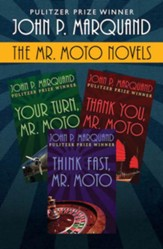 The Mr. Moto Novels: Your Turn, Mr. Moto; Thank You, Mr. Moto; and Think Fast, Mr. Moto - eBook