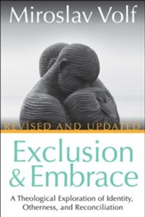 Exclusion and Embrace: A Theological Exploration of Identity, Otherness, and Reconciliation - updated