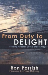 From Duty to Delight: Finding Greater Joy in Daily Prayer