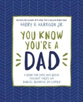 You Know You're a Dad: A Book for Dads Who Never Thought They'd Say Binkies, Blankies, or Curfew - eBook