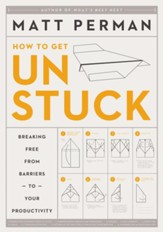 Unstuck: Breaking Free from Barriers to Your Productivity - eBook