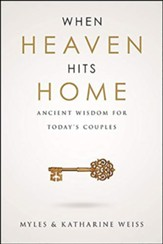 When Heaven Hits Home: Ancient Wisdom For Today's Couples