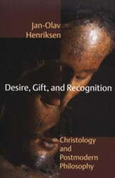 Desire, Gift, and Recognition: Christology and Postmodern Philosophy
