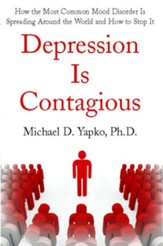 Depression Is Contagious: How the Most Common Mood Disorder Is Spreading Around the World and How to Stop It - eBook