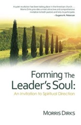 Forming the Leader's Soul: : An Invitation to Spiritual Direction