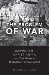 The Problem of War: Darwinism, Christianity, and their Battle to Understand Human Conflict