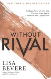 Without Rival: Embrace Your Identity and Purpose in an Age of Confusion and Comparison - eBook