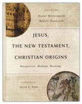 Jesus, the New Testament, and Christian Origins: Perspectives, Methods, Meanings