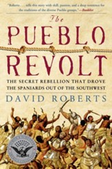 The Pueblo Revolt: The Secret Rebellion That Drove the Spaniards Out of the Southwest - eBook