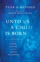 Unto Us a Child Is Born: Isaiah, Advent, and Our Jewish Neighbors