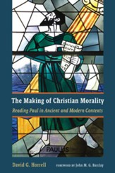 The Making of Christian Morality: Reading Paul in Ancient and Modern Contexts