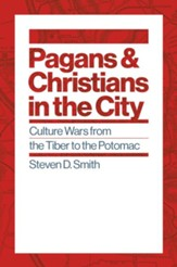 Pagans & Christians in the City: Culture Wars from the Tiber to the Potomac
