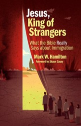 Jesus, King of Strangers: What the Bible Really Says about Immigration