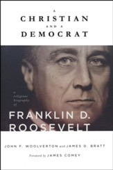 A Christian and a Democrat: A Religious Biography of Franklin D. Roosevelt