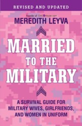 Married to the Military: A Survival Guide for Military Wives, Girlfriends, and Women in Uniform - eBook
