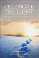 Celebrate the Light - Lessons Learned Following Jesus - Fifty Devotionals by Lorraine Myrholm