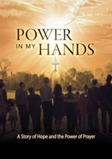 Power In My Hands: A Story of Hope and the Power of Prayer - DVD