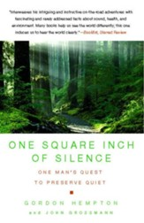One Square Inch of Silence: One Man's Search for Natural Silence in a Noisy World - eBook
