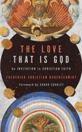 The Love That Is God: An Invitation to Christian Faith