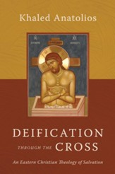 Deification Through the Cross: An Eastern Christian Theology of Salvation