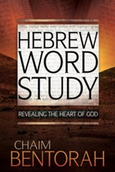 Hebrew Word Study: Revealing The Heart Of God - eBook