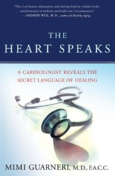 The Heart Speaks: A Cardiologist Reveals the Secret Language of Healing - eBook