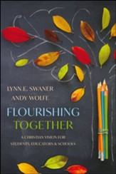 Flourishing Together: A Christian Vision for Students, Educators, and Schools
