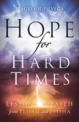 Hope for Hard Times: Lessons on Faith from Elijah and Elisha