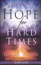Hope for Hard Times: Lessons on Faith from Elijah and Elisha, Leader Guide