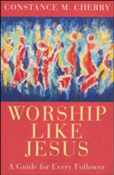 Worship Like Jesus: A Guide for Every Follower