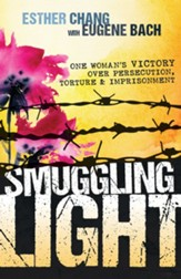 Smuggling Light: One Woman's Victory Over Persecution, Torture, and Imprisonment - eBook