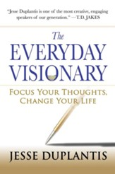 The Everyday Visionary: Focus Your Thoughts, Change Your Life - eBook