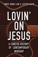 Lovin' on Jesus: A Concise History of Contemporary Worship - eBook