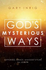 God's Mysterious Ways: Suffering, Grace, and God's Plan for Joseph - eBook