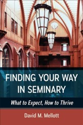 Finding Your Way in Seminary: What to Expect, How to Thrive - eBook
