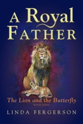 A Royal Father: The Lion and the Butterfly Book Three