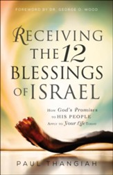 Receiving the 12 Blessings of Israel: How God's Promises to His People Apply to Your Life Today - eBook